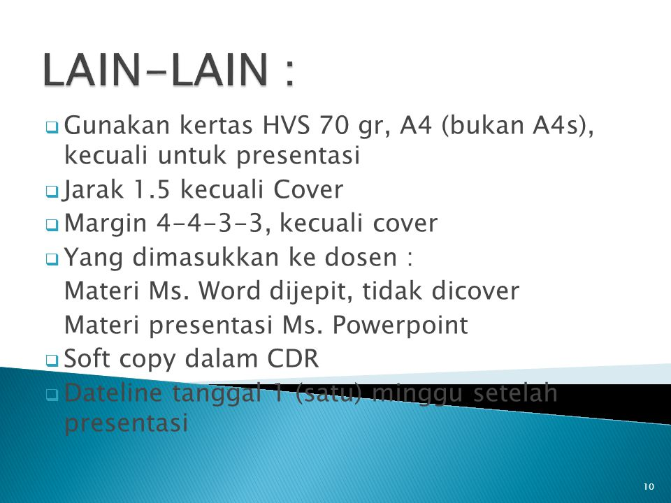 LAIN-LAIN : Gunakan kertas HVS 70 gr, A4 (bukan A4s), kecuali untuk presentasi. Jarak 1.5 kecuali Cover.