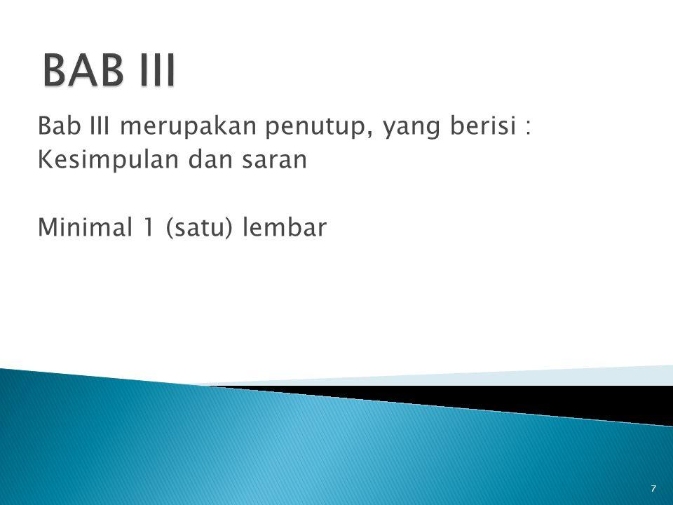 BAB III Bab III merupakan penutup, yang berisi : Kesimpulan dan saran