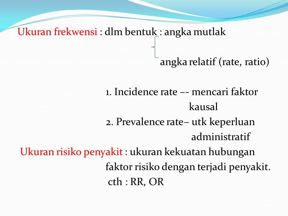 Ukuran frekwensi : dlm bentuk : angka mutlak angka relatif (rate, ratio) 1.