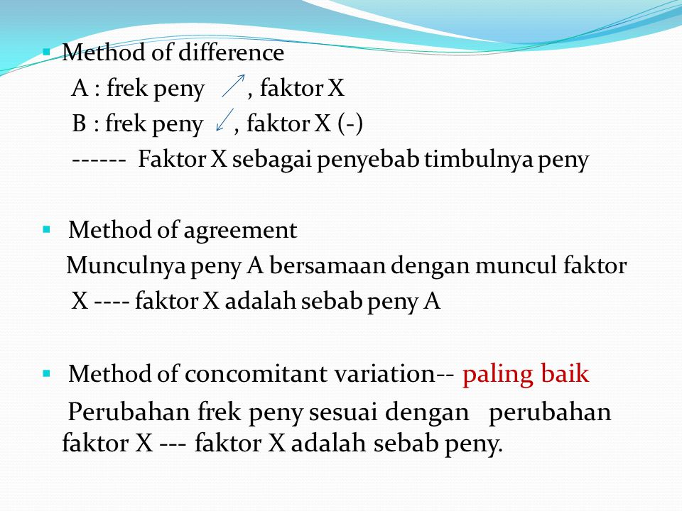 Method of difference A : frek peny , faktor X. B : frek peny , faktor X (-) ------ Faktor X sebagai penyebab timbulnya peny.