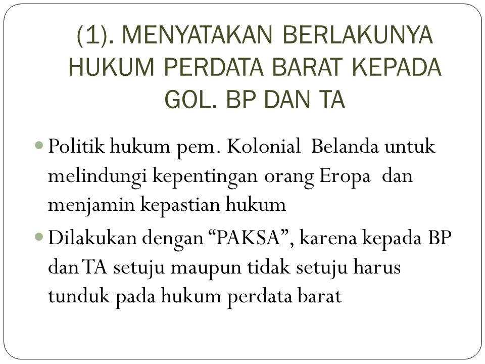 (1). MENYATAKAN BERLAKUNYA HUKUM PERDATA BARAT KEPADA GOL. BP DAN TA