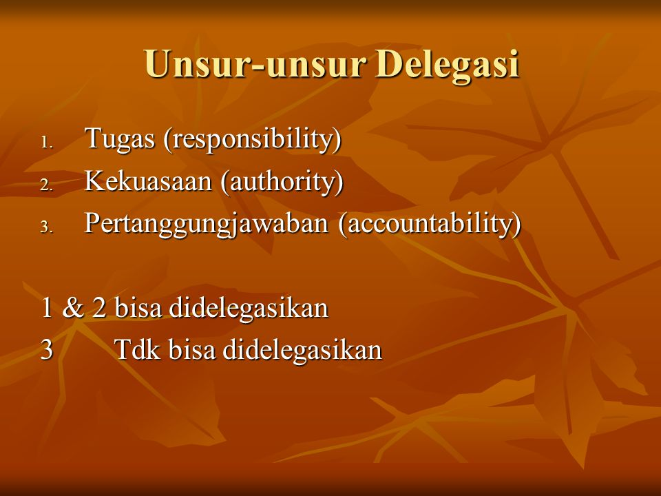 Unsur-unsur Delegasi Tugas (responsibility) Kekuasaan (authority)