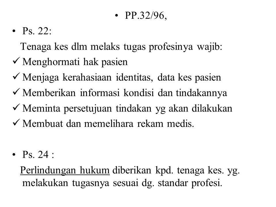 PP.32/96, Ps. 22: Tenaga kes dlm melaks tugas profesinya wajib: Menghormati hak pasien. Menjaga kerahasiaan identitas, data kes pasien.
