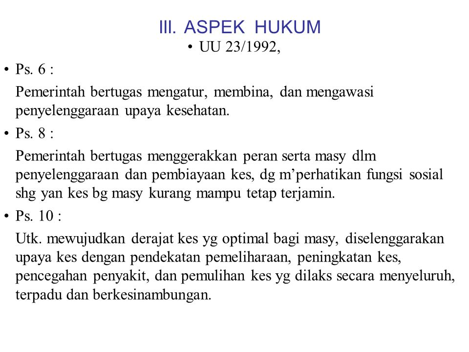 III. ASPEK HUKUM UU 23/1992, Ps. 6 : Pemerintah bertugas mengatur, membina, dan mengawasi penyelenggaraan upaya kesehatan.