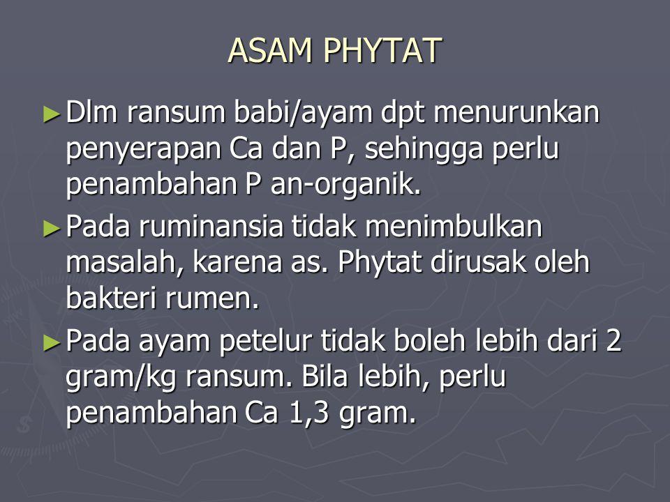 ASAM PHYTAT Dlm ransum babi/ayam dpt menurunkan penyerapan Ca dan P, sehingga perlu penambahan P an-organik.
