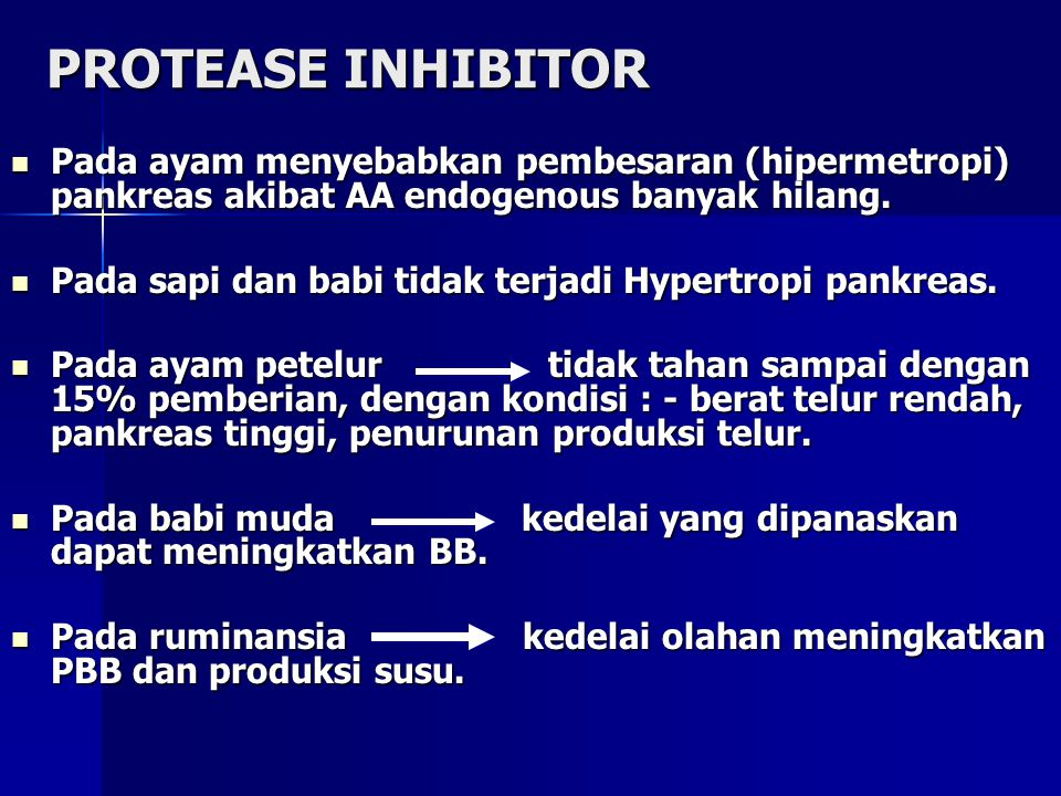 PROTEASE INHIBITOR Pada ayam menyebabkan pembesaran (hipermetropi) pankreas akibat AA endogenous banyak hilang.