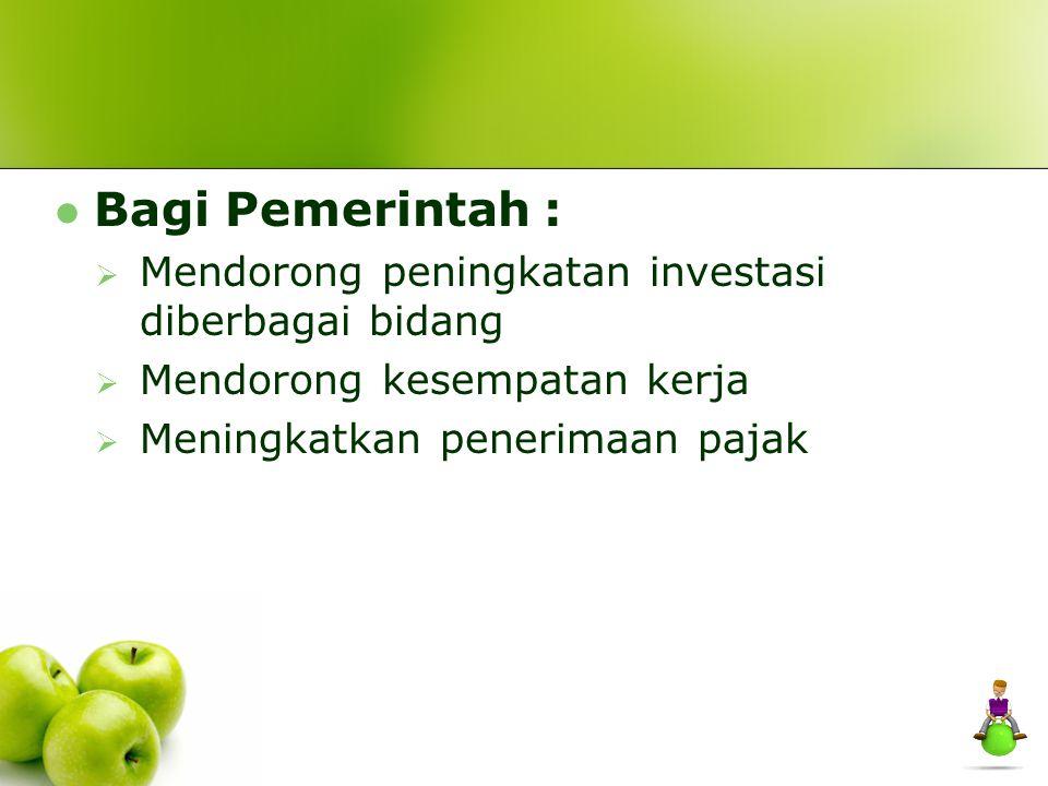 Bagi Pemerintah : Mendorong peningkatan investasi diberbagai bidang