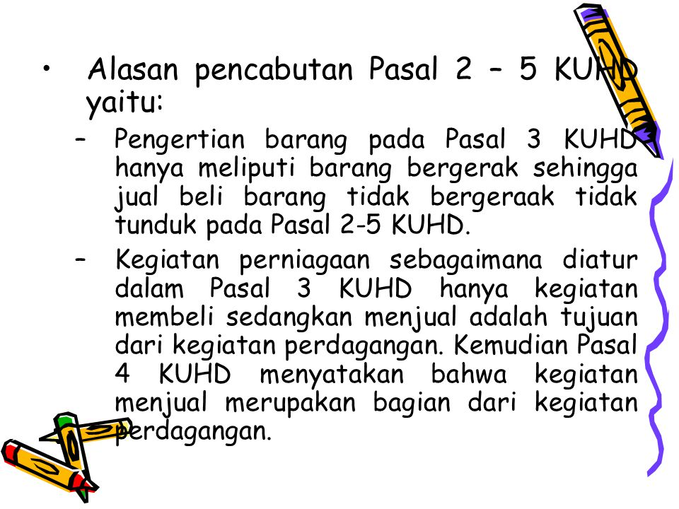 Alasan pencabutan Pasal 2 – 5 KUHD yaitu: