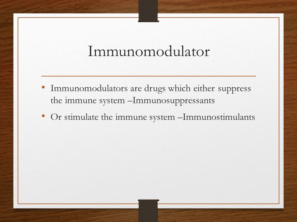 Immunomodulator Immunomodulators are drugs which either suppress the immune system –Immunosuppressants.