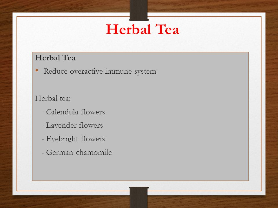 Herbal Tea Herbal Tea Reduce overactive immune system Herbal tea: