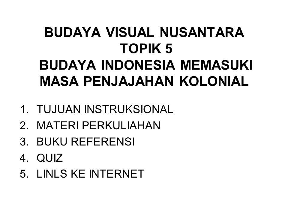 BUDAYA VISUAL NUSANTARA TOPIK 5 BUDAYA INDONESIA MEMASUKI MASA PENJAJAHAN KOLONIAL