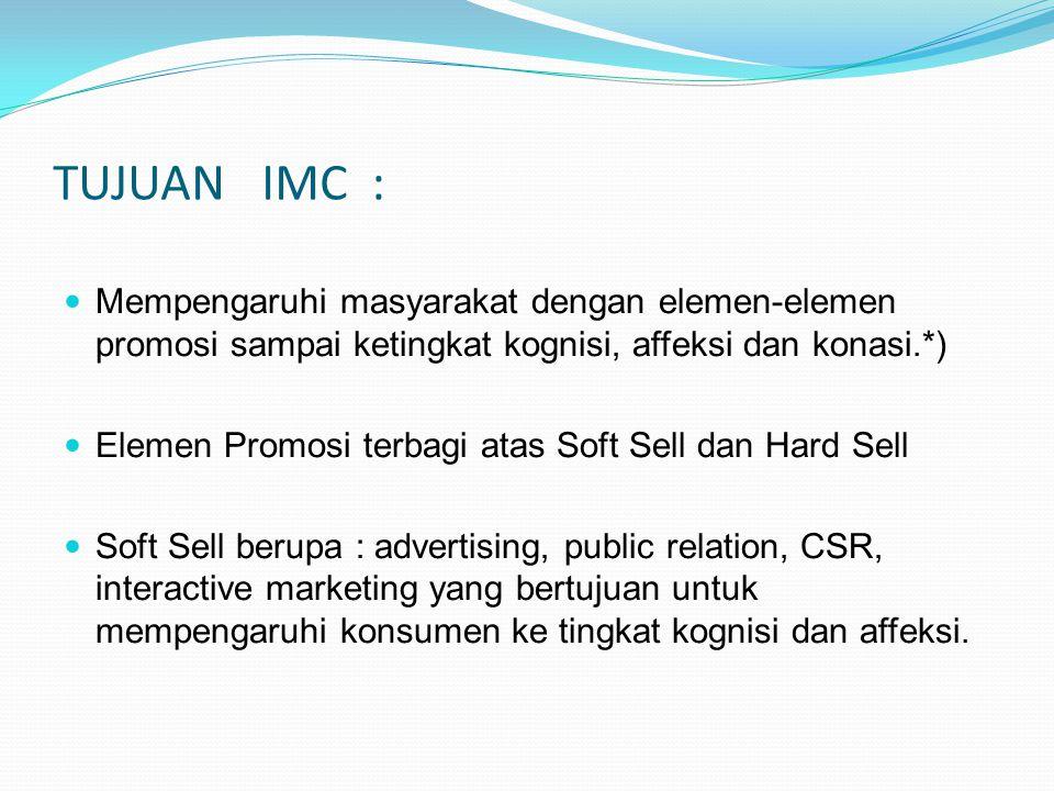 TUJUAN IMC : Mempengaruhi masyarakat dengan elemen-elemen promosi sampai ketingkat kognisi, affeksi dan konasi.*)