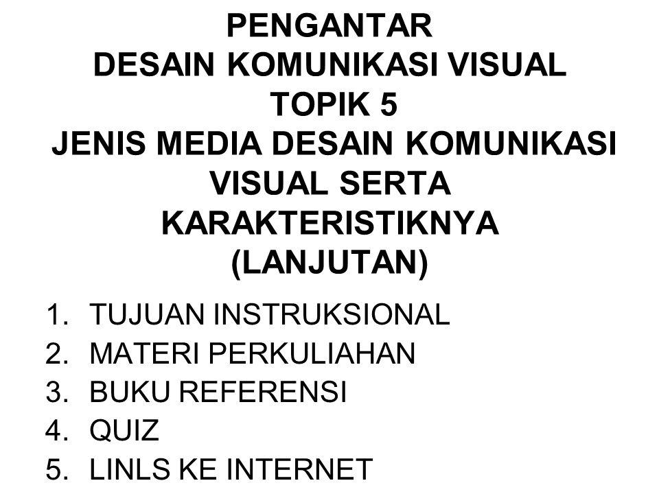PENGANTAR DESAIN KOMUNIKASI VISUAL TOPIK 5 JENIS MEDIA DESAIN KOMUNIKASI VISUAL SERTA KARAKTERISTIKNYA (LANJUTAN)