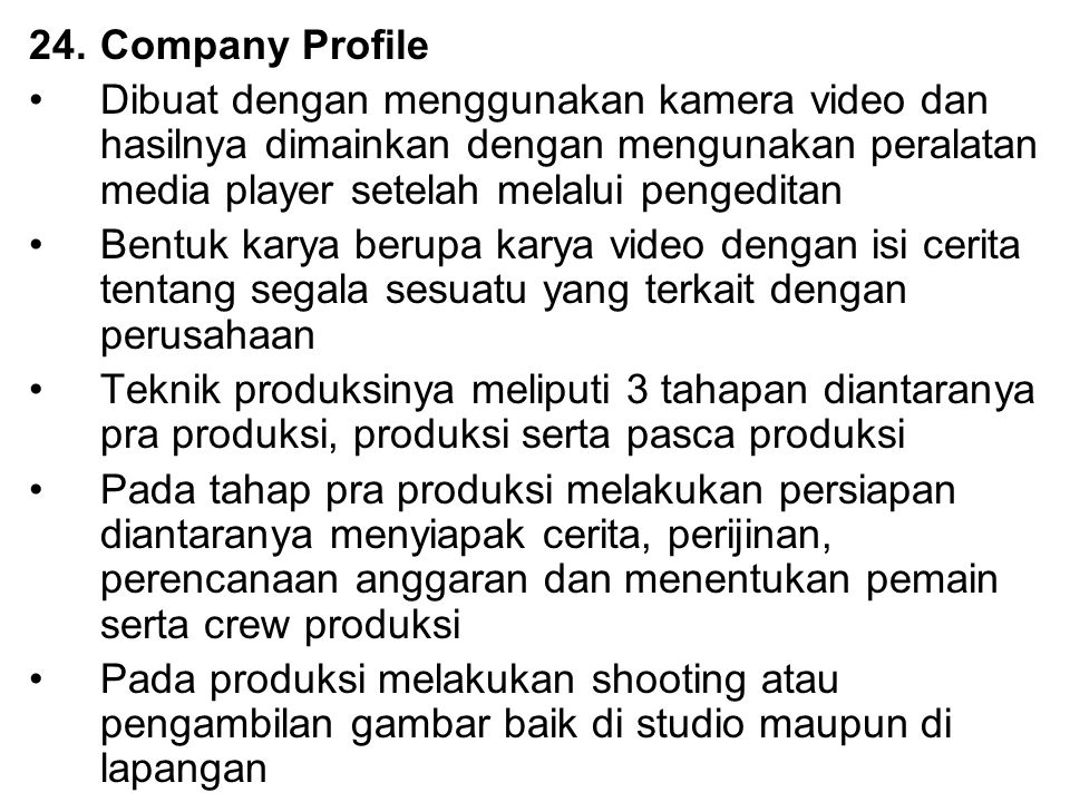 Company Profile Dibuat dengan menggunakan kamera video dan hasilnya dimainkan dengan mengunakan peralatan media player setelah melalui pengeditan.
