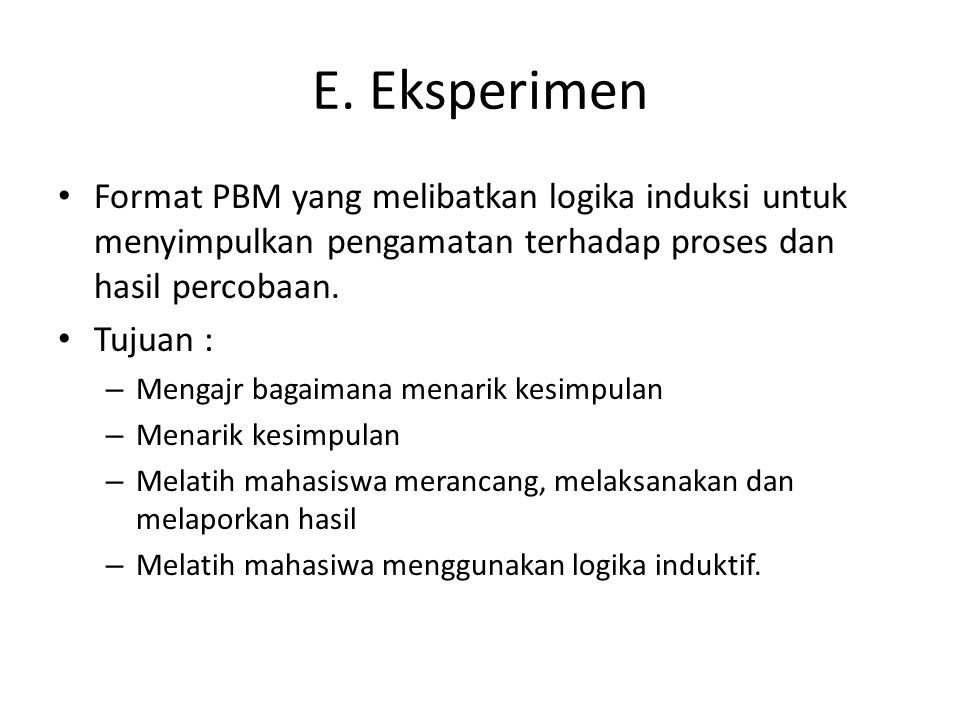 E. Eksperimen Format PBM yang melibatkan logika induksi untuk menyimpulkan pengamatan terhadap proses dan hasil percobaan.