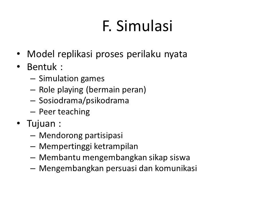 F. Simulasi Model replikasi proses perilaku nyata Bentuk : Tujuan :