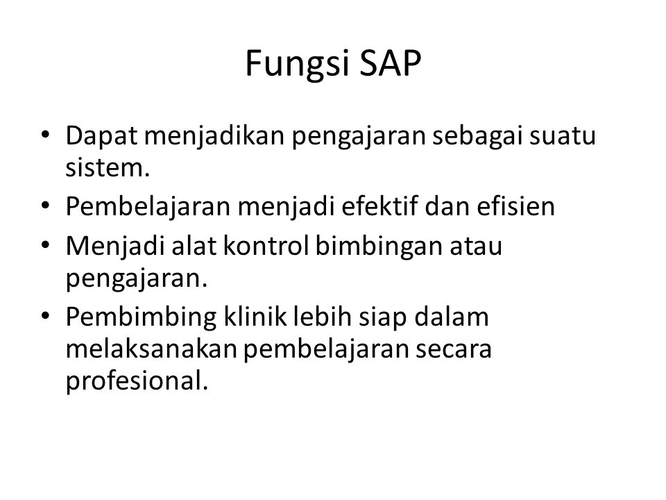 Fungsi SAP Dapat menjadikan pengajaran sebagai suatu sistem.