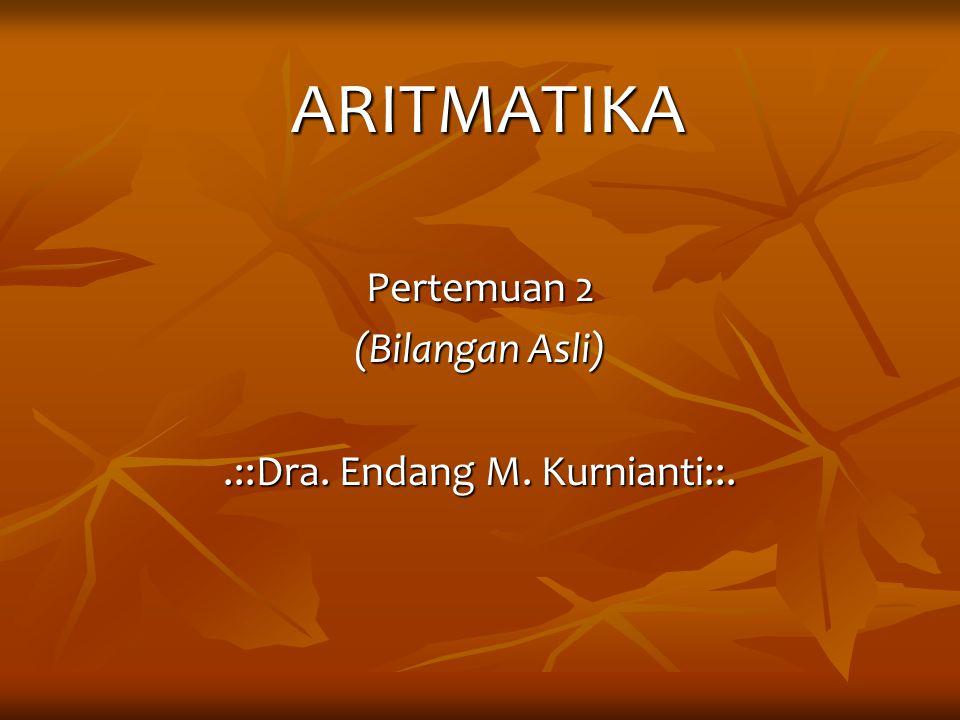 Pertemuan 2 (Bilangan Asli) .::Dra. Endang M. Kurnianti::.