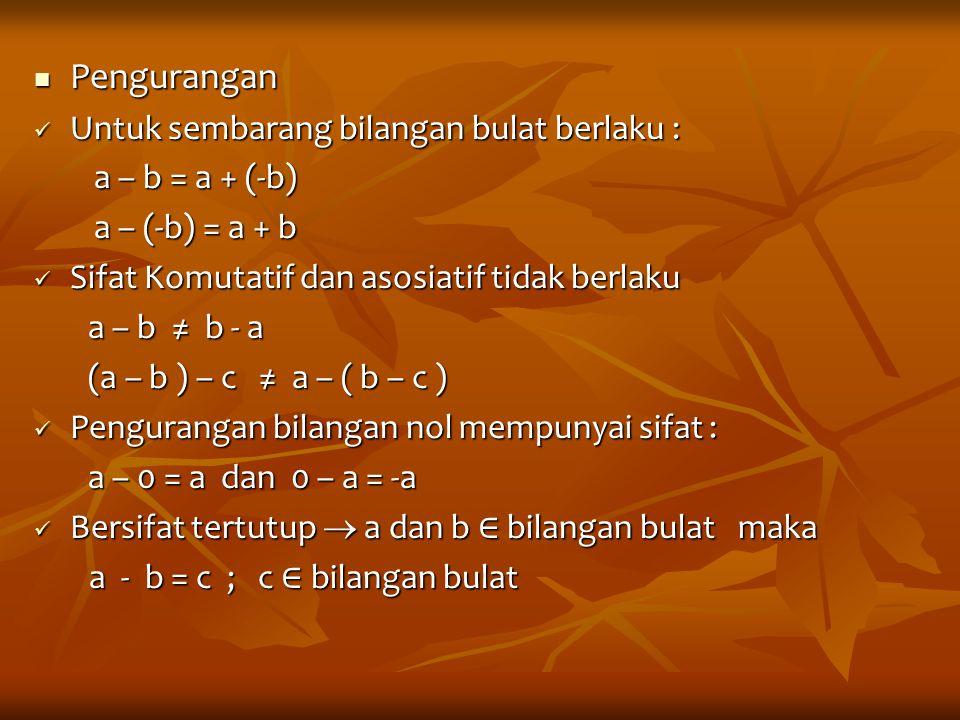 Pengurangan Untuk sembarang bilangan bulat berlaku : a – b = a + (-b)