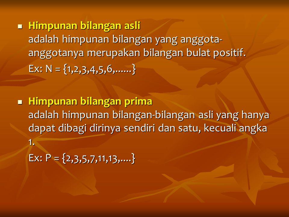 Himpunan bilangan asli adalah himpunan bilangan yang anggota-anggotanya merupakan bilangan bulat positif.