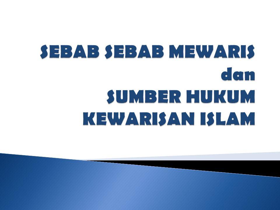 SEBAB SEBAB MEWARIS dan SUMBER HUKUM KEWARISAN ISLAM