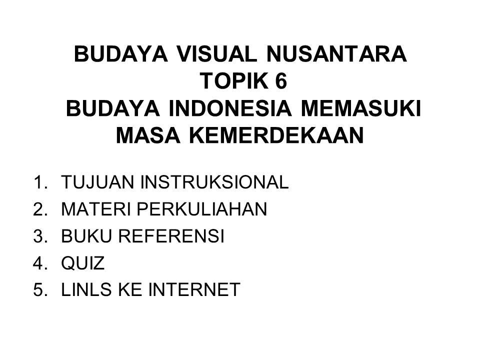 BUDAYA VISUAL NUSANTARA TOPIK 6 BUDAYA INDONESIA MEMASUKI MASA KEMERDEKAAN