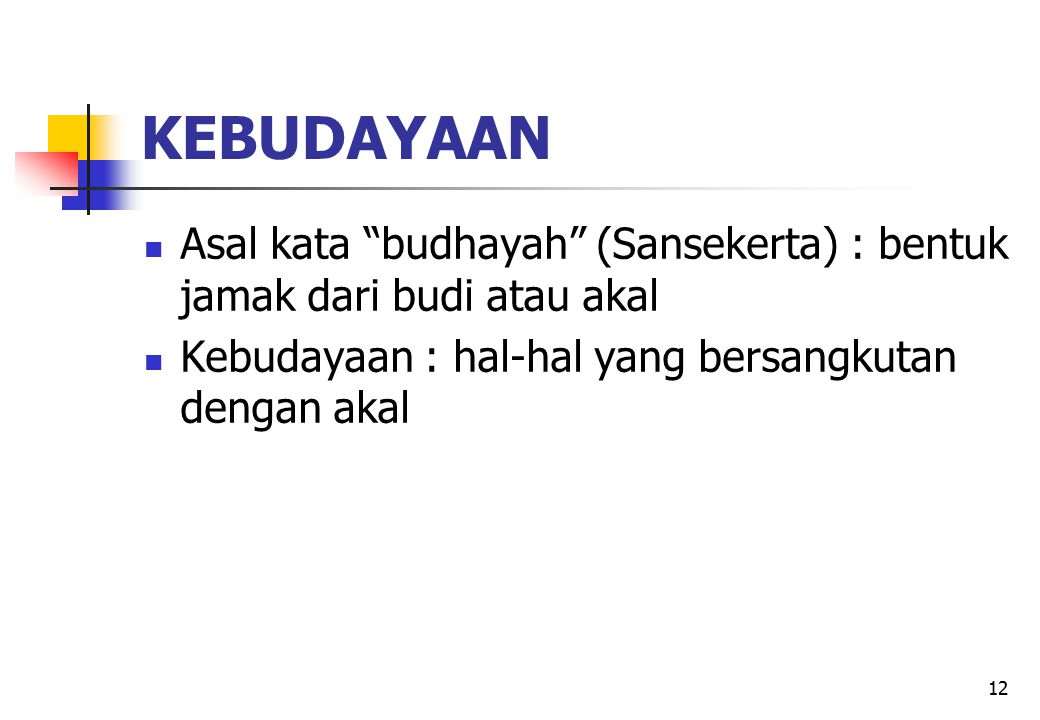 KEBUDAYAAN Asal kata budhayah (Sansekerta) : bentuk jamak dari budi atau akal.