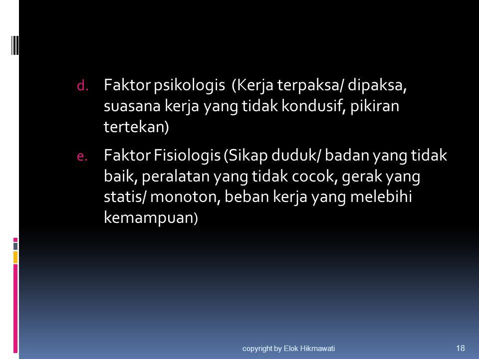 Faktor psikologis (Kerja terpaksa/ dipaksa, suasana kerja yang tidak kondusif, pikiran tertekan)