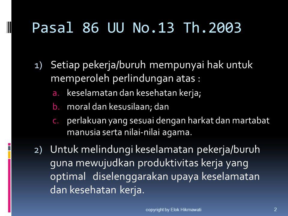 Pasal 86 UU No.13 Th.2003 Setiap pekerja/buruh mempunyai hak untuk memperoleh perlindungan atas : keselamatan dan kesehatan kerja;