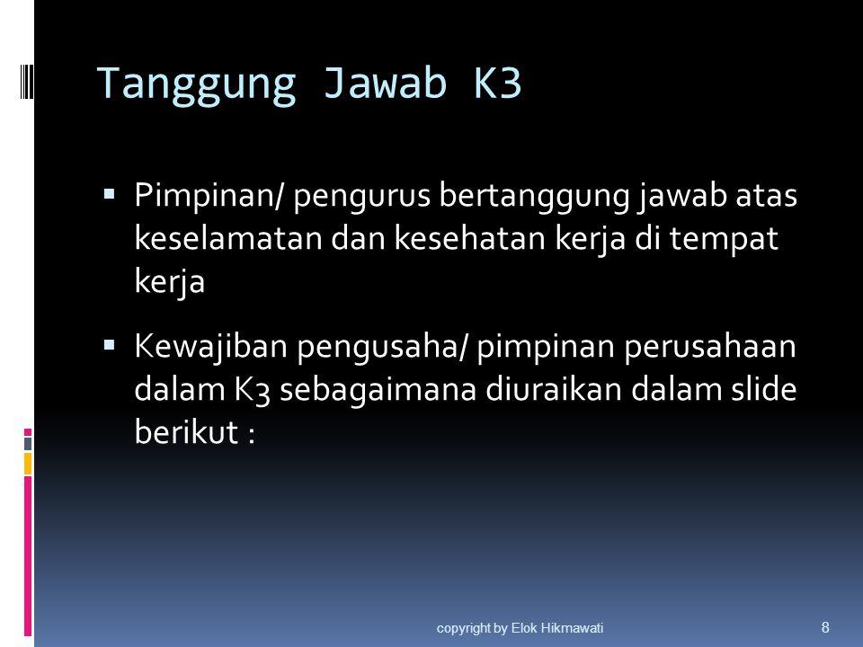 Tanggung Jawab K3 Pimpinan/ pengurus bertanggung jawab atas keselamatan dan kesehatan kerja di tempat kerja.