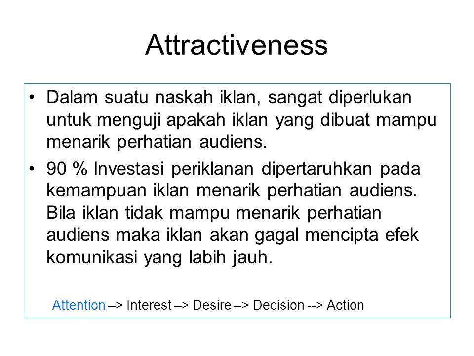Attractiveness Dalam suatu naskah iklan, sangat diperlukan untuk menguji apakah iklan yang dibuat mampu menarik perhatian audiens.