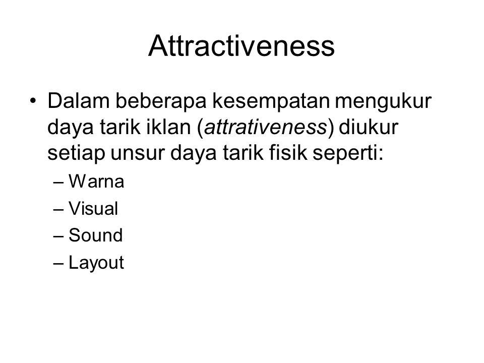 Attractiveness Dalam beberapa kesempatan mengukur daya tarik iklan (attrativeness) diukur setiap unsur daya tarik fisik seperti: