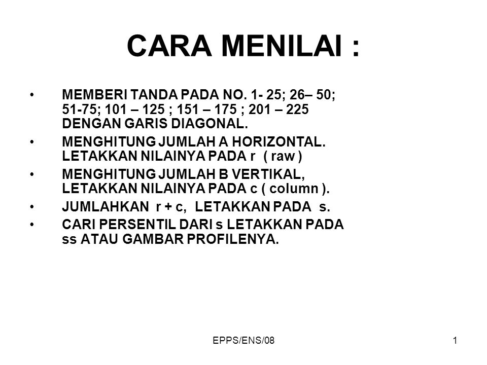 CARA MENILAI : MEMBERI TANDA PADA NO. 1- 25; 26– 50; 51-75; 101 – 125 ; 151 – 175 ; 201 – 225 DENGAN GARIS DIAGONAL.