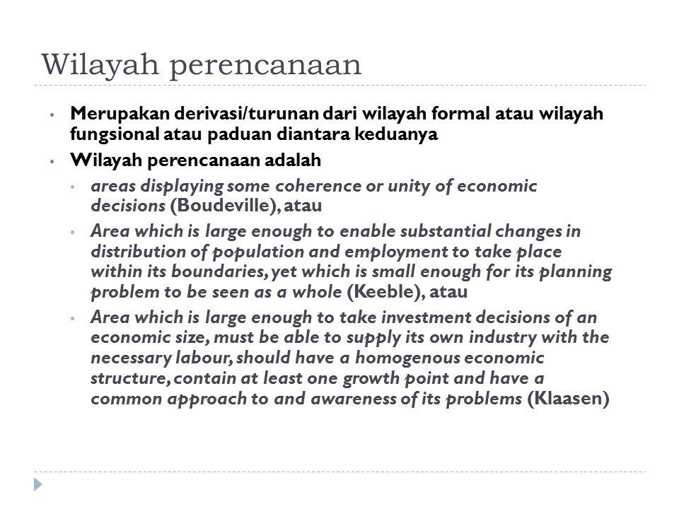 Wilayah perencanaan Merupakan derivasi/turunan dari wilayah formal atau wilayah fungsional atau paduan diantara keduanya.