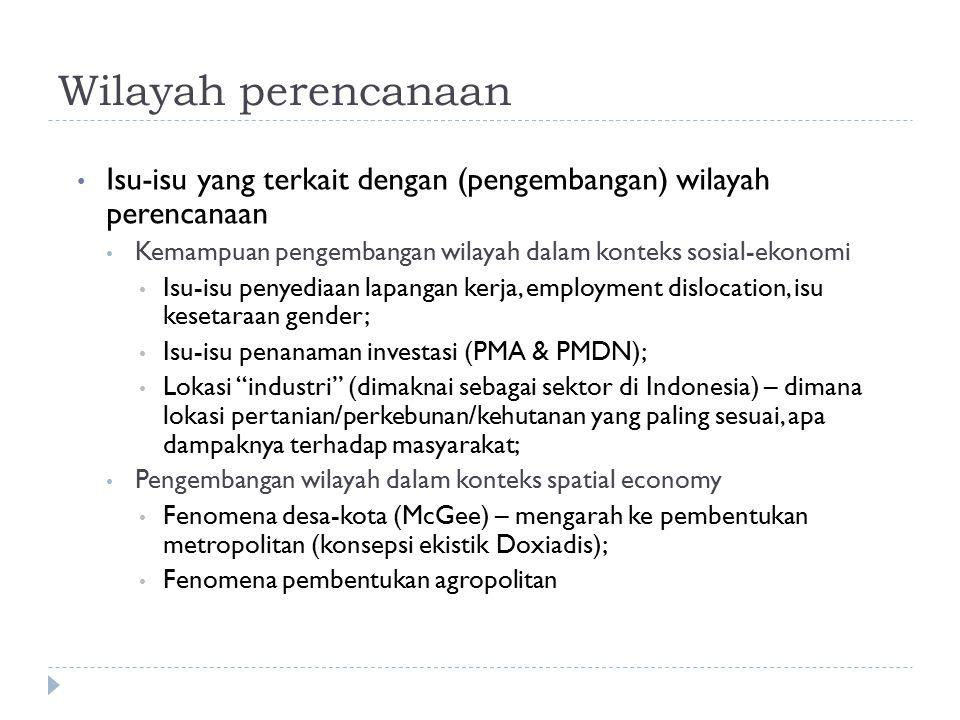Wilayah perencanaan Isu-isu yang terkait dengan (pengembangan) wilayah perencanaan. Kemampuan pengembangan wilayah dalam konteks sosial-ekonomi.