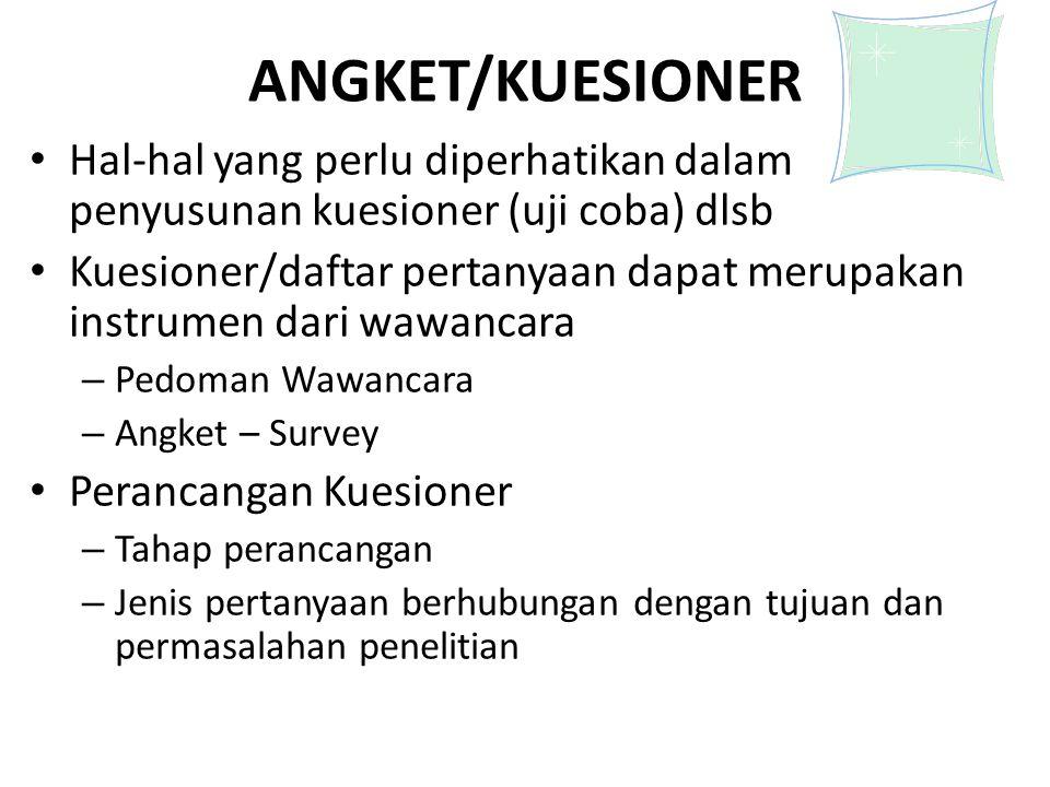 ANGKET/KUESIONER Hal-hal yang perlu diperhatikan dalam penyusunan kuesioner (uji coba) dlsb.