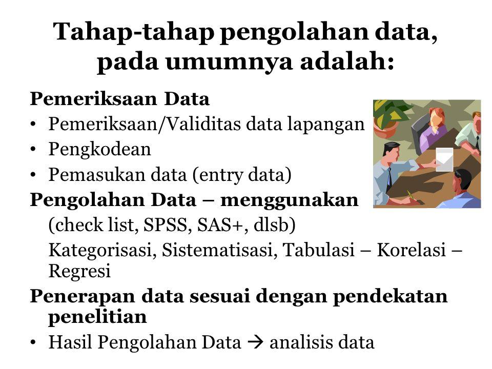 Tahap-tahap pengolahan data, pada umumnya adalah: