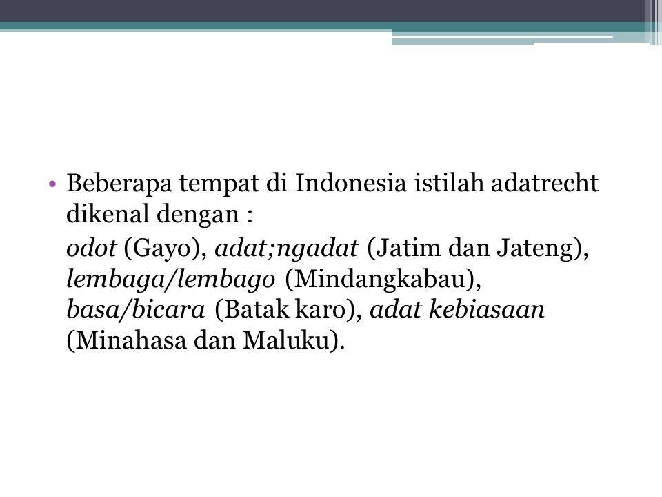 Beberapa tempat di Indonesia istilah adatrecht dikenal dengan :