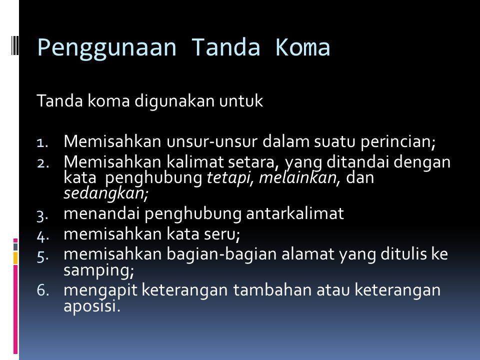 Penggunaan Tanda Koma Tanda koma digunakan untuk
