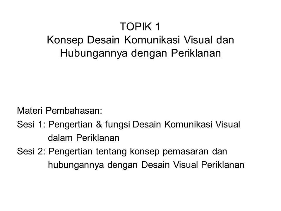 TOPIK 1 Konsep Desain Komunikasi Visual dan Hubungannya dengan Periklanan