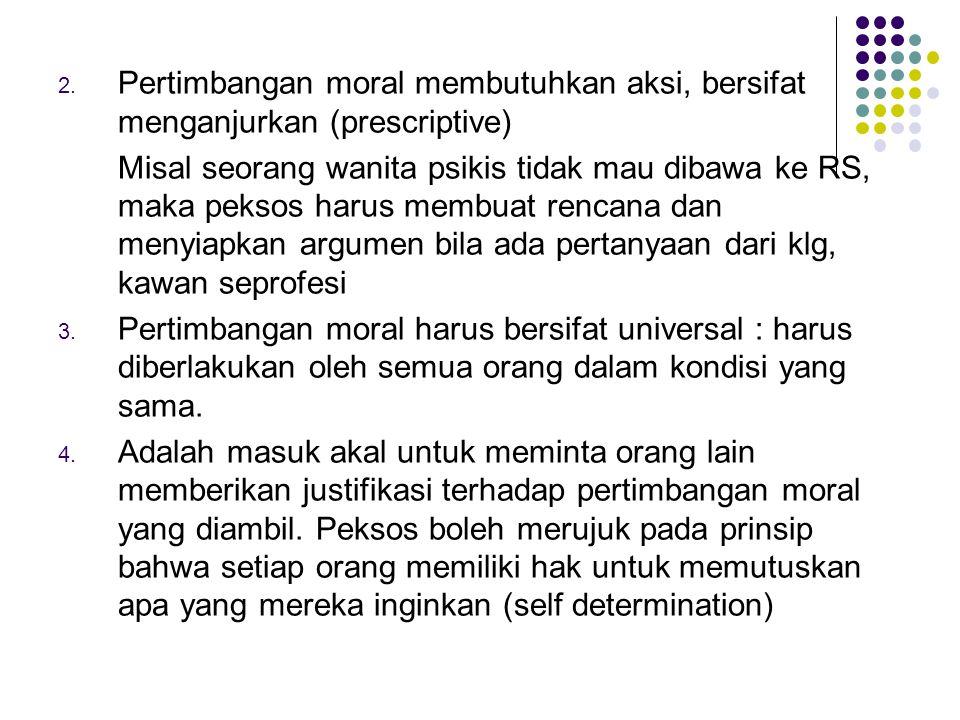 Pertimbangan moral membutuhkan aksi, bersifat menganjurkan (prescriptive)