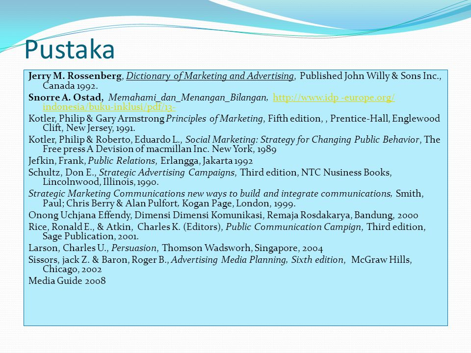 Pustaka Jerry M. Rossenberg, Dictionary of Marketing and Advertising, Published John Willy & Sons Inc., Canada 1992.