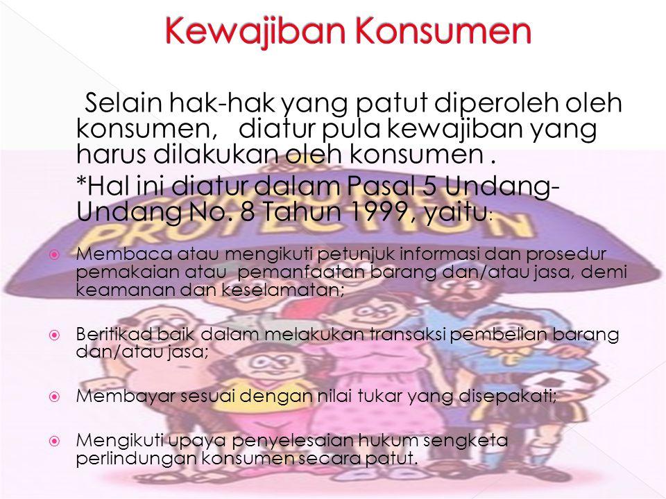 Kewajiban Konsumen Selain hak-hak yang patut diperoleh oleh konsumen, diatur pula kewajiban yang harus dilakukan oleh konsumen .