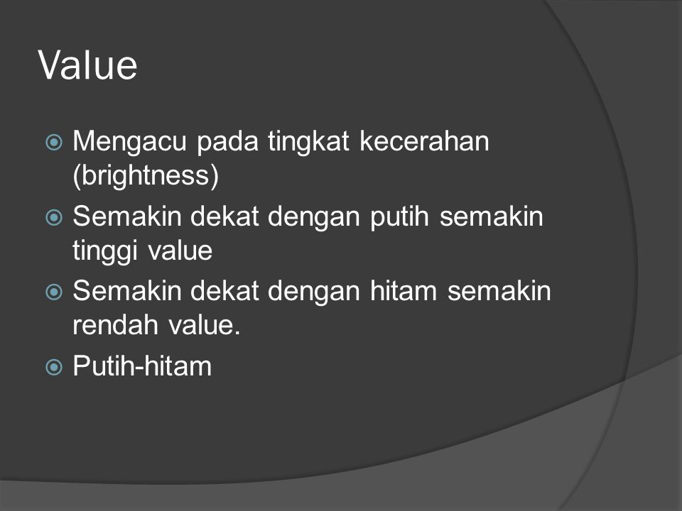 Value Mengacu pada tingkat kecerahan (brightness)