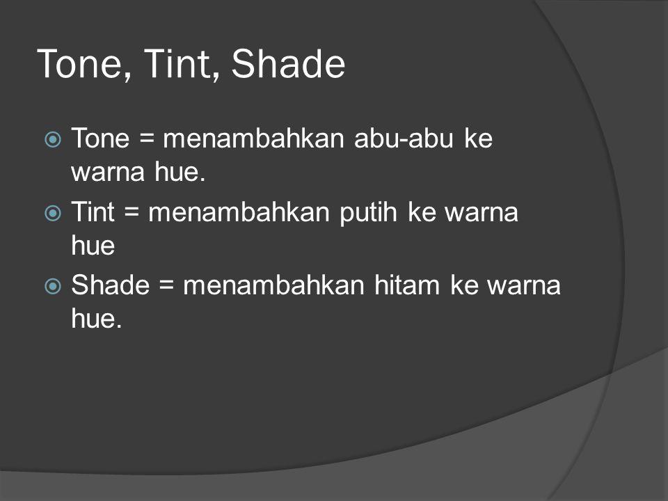 Tone, Tint, Shade Tone = menambahkan abu-abu ke warna hue.