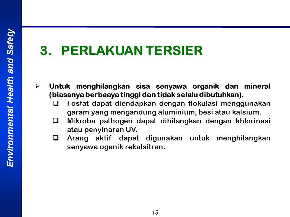 3. PERLAKUAN TERSIER Untuk menghilangkan sisa senyawa organik dan mineral (biasanya berbeaya tinggi dan tidak selalu dibutuhkan).