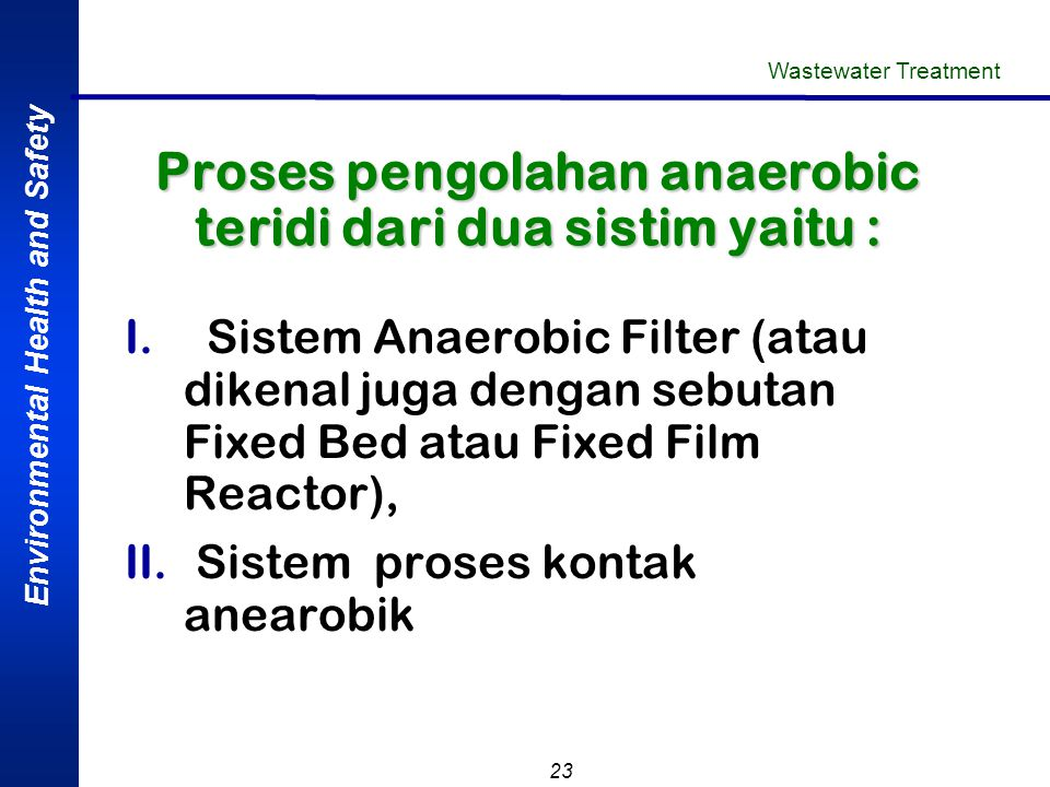 Proses pengolahan anaerobic teridi dari dua sistim yaitu :