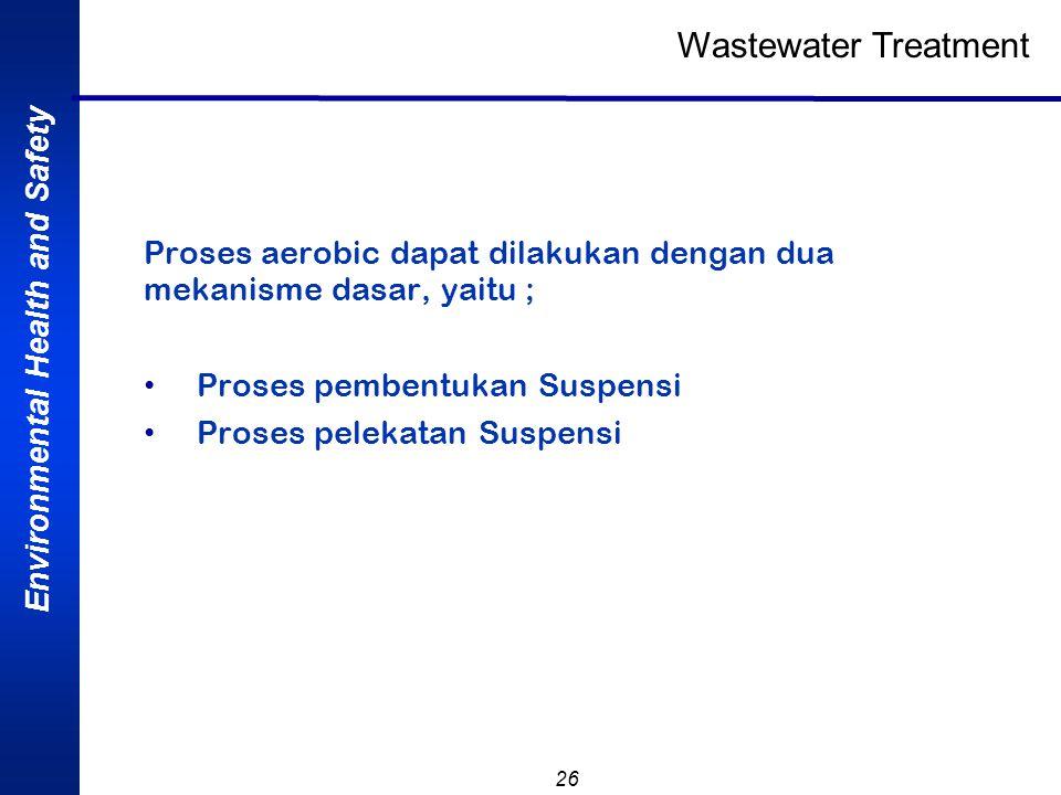 Wastewater Treatment Proses aerobic dapat dilakukan dengan dua mekanisme dasar, yaitu ; Proses pembentukan Suspensi.
