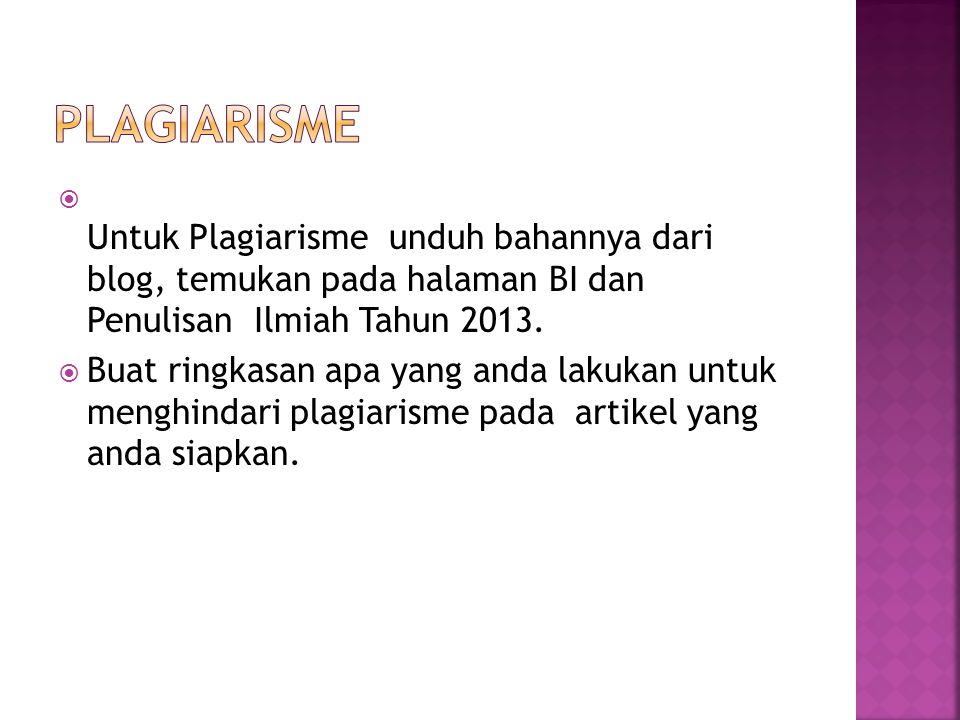 Plagiarisme Untuk Plagiarisme unduh bahannya dari blog, temukan pada halaman BI dan Penulisan Ilmiah Tahun 2013.