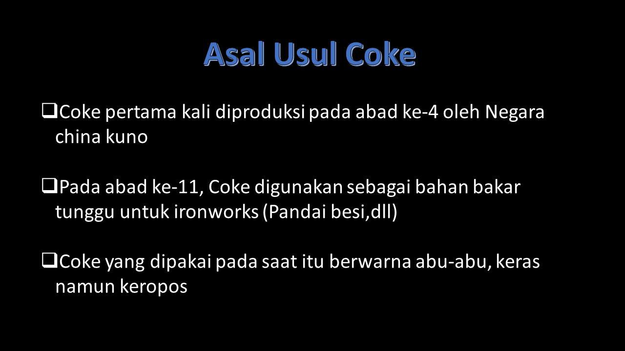 Asal Usul Coke Coke pertama kali diproduksi pada abad ke-4 oleh Negara china kuno.